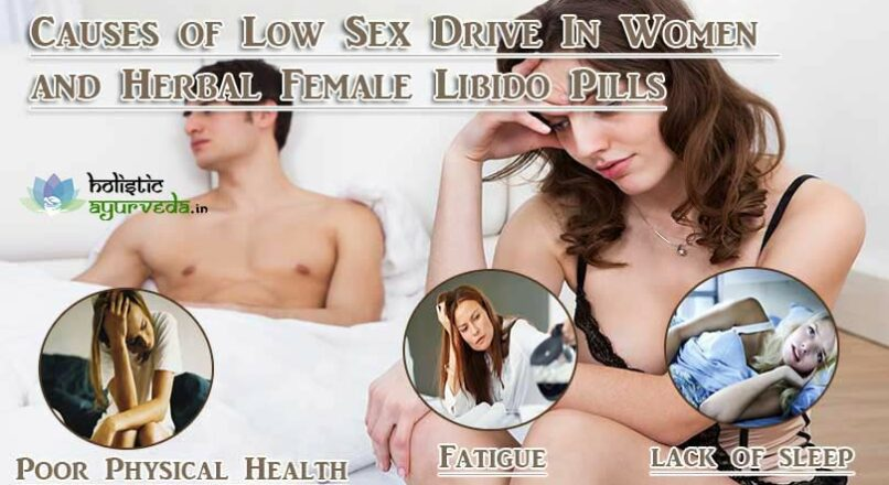 Causes of Low Sex Drive In Women and Herbal Female Libido Pills
